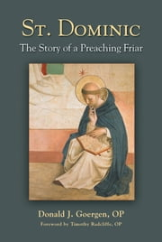 St. Dominic - The Story of a Preaching Friar ebook by Donald J. Goergen,OP,Timothy Radcliffe,OP