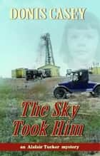 The Sky Took Him : An Alafair Tucker Mystery ebook by Donis Casey