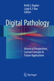 Digital Pathology - Historical Perspectives, Current Concepts & Future Applications ebook by