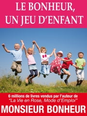 Le Bonheur, un Jeu d'Enfant ebook by Kobo.Web.Store.Products.Fields.ContributorFieldViewModel