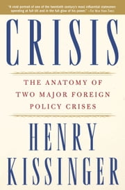 Crisis - The Anatomy of Two Major Foreign Policy Crises ebook by Henry Kissinger
