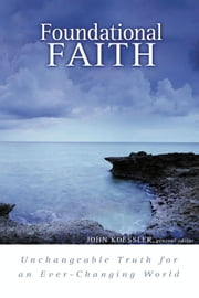 Foundational Faith - Unchangeable Truth for an Ever-changing World ebook by Gregg Quiggle,Michael McDuffee,Robert Rapa,Thomas H. L. Cornman,Michael Vanlaningham,David Finkbeiner,John M Koessler,Kevin D. Zuber
