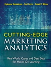 Cutting Edge Marketing Analytics - Real World Cases and Data Sets for Hands On Learning ebook by Rajkumar Venkatesan,Paul Farris,Ronald T. Wilcox