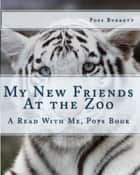 My New Friends At The Zoo ebook by Pops Burkett