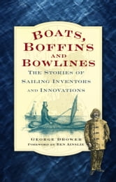 Boats, Boffins and Bowlines - The Stories of Sailing Inventors and Innovations ebook by George Drower