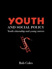 Youth And Social Policy - Youth Citizenship And Young Careers ebook by Bob Coles