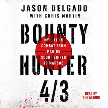 Bounty Hunter 4/3 - From the Bronx to Marine Scout Sniper audiobook by Jason Delgado,Chris Martin