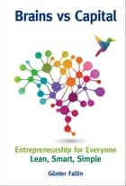 Brains versus Capital - Entrepreneurship for Everyone: Lean, Smart, Simple ebook by G??nter Faltin