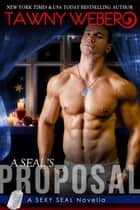 A SEAL's Proposal ebook by Tawny Weber