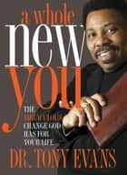 A Whole New You ebook by Tony Evans