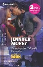 Seducing the Colonel's Daughter: Seducing the Colonel's Daughter\The Secret Soldier ebook by Jennifer Morey