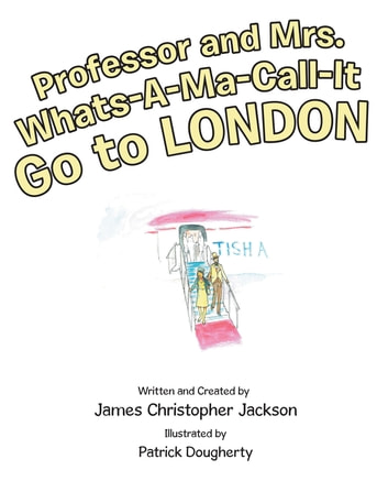 Professor and Mrs. Whats-A-Ma-Call-It Go to London ebook by James Christopher Jackson