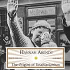 The Origins of Totalitarianism audiobook by Hannah Arendt