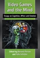 Video Games and the Mind ebook by Bernard Perron,Felix Schröter