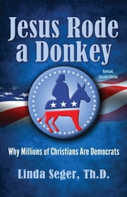 Jesus Rode a Donkey: Why Millions of Christians are Democrats ebook by Linda Seger