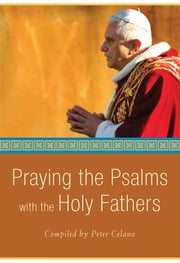 Praying the Psalms with the Holy Fathers ebook by Peter Celano