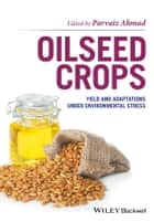 Oilseed Crops - Yield and Adaptations under Environmental Stress ebook by Parvaiz Ahmad