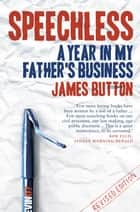 Speechless Updated Edition - A Year In My Father's Business ebook by James Button
