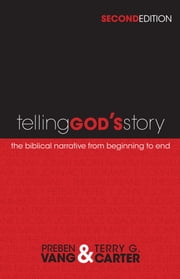 Telling God's Story - The Biblical Narrative from Beginning to End ebook by Preben Vang,Terry G. Carter