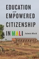 Education and Empowered Citizenship in Mali ebook by Jaimie Bleck