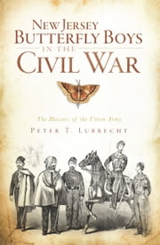 New Jersey Butterfly Boys in the Civil War - The Hussars of the Union Army ebook by Peter T. Lubrecht