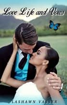 LOVE, LIFE, and VOWS - Billionaire BWWM Interracial Romance ebook by LaShawn Vasser