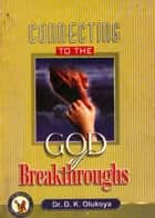 Connecting to the God of Breakthroughs ebook by Dr. D. K. Olukoya