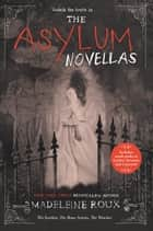 The Asylum Novellas - The Scarlets, The Bone Artists, & The Warden ebook by Madeleine Roux