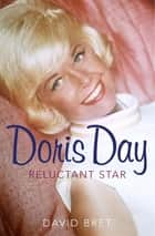 Doris Day - A Reluctant Star ebook by David Bret