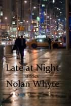 Late at Night ebook by Nolan Whyte