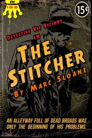 The Stitcher - Detective Vic Vicious Series, #1 ebook by Marc Sloane