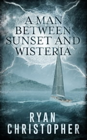 A Man Between Sunset and Wisteria ebook by Ryan Christopher