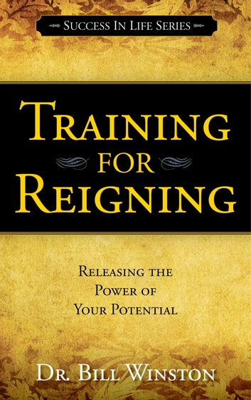 Training for Reigning - Releasing the Power of your Potential ebook by Bill Winston