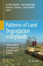 Patterns of Land Degradation in Drylands ebook by Eva Nora Mueller,John Wainwright,Anthony J. Parsons,Laura Turnbull