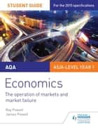 AQA Economics Student Guide 1: The operation of markets and market failure ebook by Ray Powell, James Powell