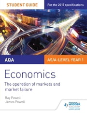 AQA Economics Student Guide 1: The operation of markets and market failure ebook by Ray Powell,James Powell