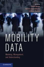 Mobility Data - Modeling, Management, and Understanding ebook by