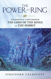 The Power of the Ring - The Spiritual Vision Behind the Lord of the Rings and The Hobbit ebook by Stratford Caldecott