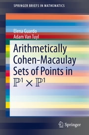 Arithmetically Cohen-Macaulay Sets of Points in P^1 x P^1 ebook by Elena Guardo,Adam Van Tuyl