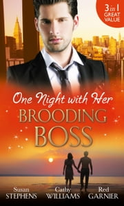 One Night with Her Brooding Boss: Ruthless Boss, Dream Baby / Her Impossible Boss / The Secretary's Bossman Bargain (Mills & Boon M&B) ebook by Susan Stephens, Cathy Williams, Red Garnier
