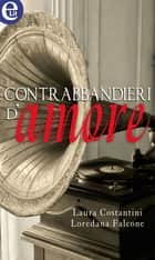 Contrabbandieri d'amore (eLit) ebook by Laura Costantini, Loredana Falcone