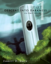 Descent Into Darkness - Part 1: Victory Tower ebook by Jarrett Smith