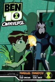 Ben 10 Omniverse: Parallel Paradox - Parallel Paradox ebook by Cory Levine,Alan Brown