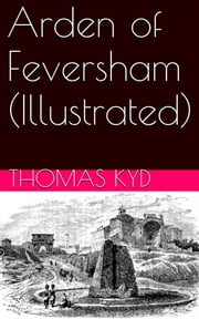 Arden of Feversham (Illustrated) ebook by Thomas Kyd