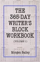 The 365-Day Writer's Block Workbook (Volume 1) eBook por Morgen Bailey