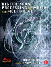 Digital Sound Processing for Music and Multimedia ebook by Ross Kirk,Andy Hunt