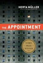 The Appointment ebook by Herta Müller,Michael Hulse,Philip Boehm