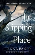 The Slipping Place ebook by Joanna Baker