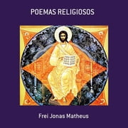 Poemas Religiosos ebook by Frei Jonas Matheus