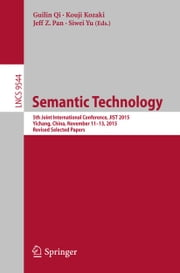 Semantic Technology - 5th Joint International Conference, JIST 2015, Yichang, China, November 11-13, 2015, Revised Selected Papers ebook by